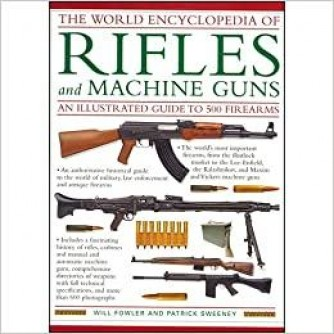 Will Fowler: Patrick Sweeney: The world encyclopedia of rifles and machine guns